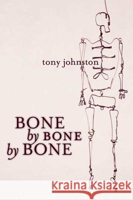 Bone by Bone by Bone Tony Johnston 9781596431133