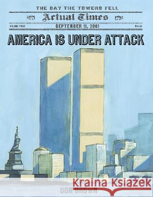 America Is Under Attack: September 11, 2001: The Day the Towers Fell Don Brown 9781596436947
