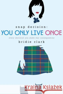 You Only Live Once: Every Decision You Make Has Consequences Bridie Clark 9781596438170
