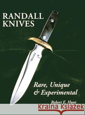 Randall Knives: Rare, Unique, & Experimental Robert E. Hunt 9781596522176