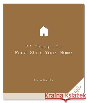 27 Things to Feng Shui Your Home Tisha Morris 9781596525672