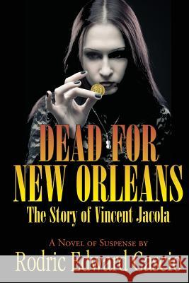 Dead for New Orleans: The Story of Vince Jacola Rodric Edward Cascio 9781596638648
