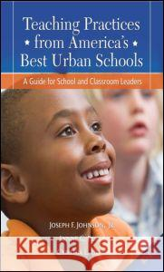 Teaching Practices from America's Best Urban Schools: A Guide for School and Classroom Leaders Joseph Johnson Cynthia Uline Lynne Perez 9781596672345