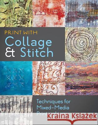 Print with Collage & Stitch: Techniques for Mixed-Media Printmaking Val Holmes 9781596685895