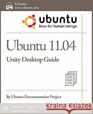 Ubuntu 11.04 Unity Desktop Guide Ubuntu Documentation Project 9781596822580