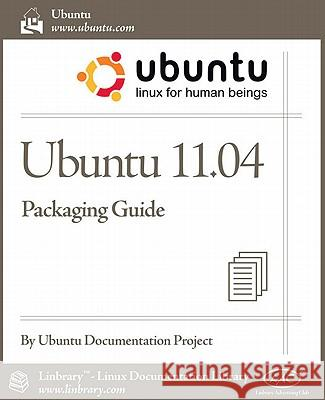 Ubuntu 11.04 Packaging Guide Ubuntu Documentation Project 9781596822610