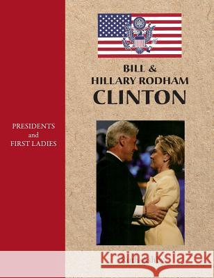 Presidents and First Ladies: Bill & Hillary Rodham Clinton Ruth Ashby 9781596875401