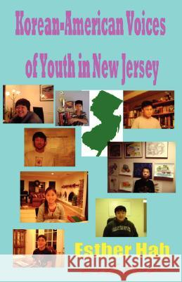 Korean-American Voices of Youth in New Jersey (Paperback) Esther Hah 9781596890756