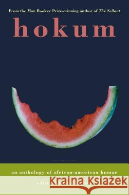Hokum: An Anthology of African-American Humor Paul Beatty 9781596911482