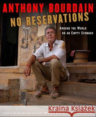 No Reservations : Around the World on an Empty Stomach Anthony Bourdain 9781596914476 Bloomsbury Publishing PLC