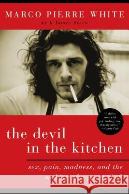 The Devil in the Kitchen: Sex, Pain, Madness and the Making of a Great Chef Marco Pierre White 9781596914971
