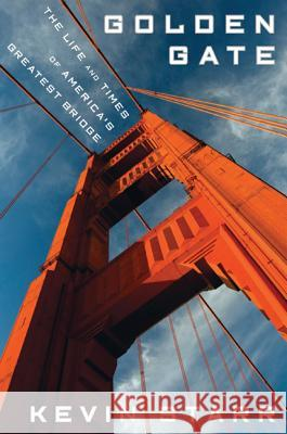Golden Gate: The Life and Times of America's Greatest Bridge Kevin Starr 9781596915343
