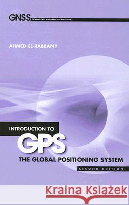 Introduction to GPS: The Global Positioning System Ahmed El-Rabbany 9781596930162