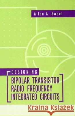 Designing Bipolar Transistor Radio Frequency Integrated Circuits Allen A. Sweet 9781596931282