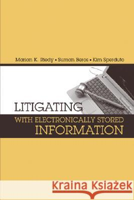 Litigating with Electronically Stored Information Marian K. Riedy Suman Beros Kim Sperduto 9781596932203
