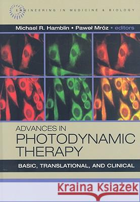 Advances in Photodynamic Therapy: Basic, Translational and Clinical Michael R. Hamblin Pawel Mroz 9781596932777