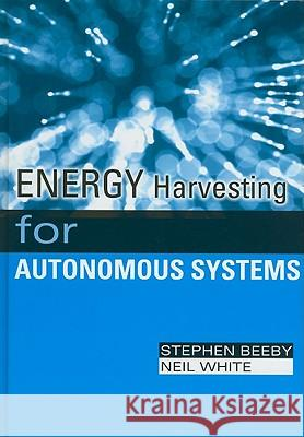 Energy Harvesting for Autonomous Systems Stephen Beeby Neil White 9781596937185