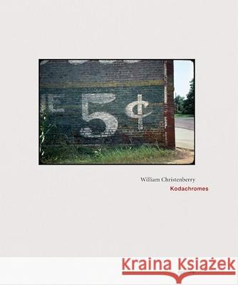 William Christenberry: Kodachromes William Christenberry 9781597111478