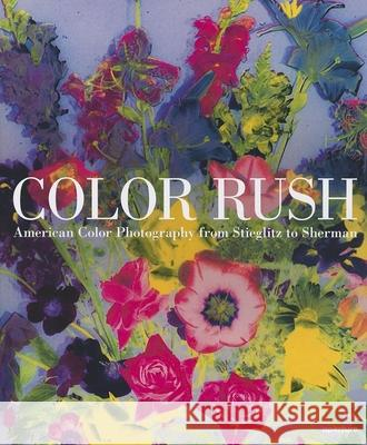 Color Rush : American Color Photography from Stieglitz to Sherman Lisa Hostetler 9781597112260