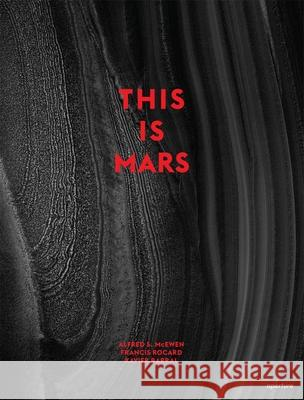 This Is Mars Xavier Barral Alfred McEwen Francis Rocard 9781597112581