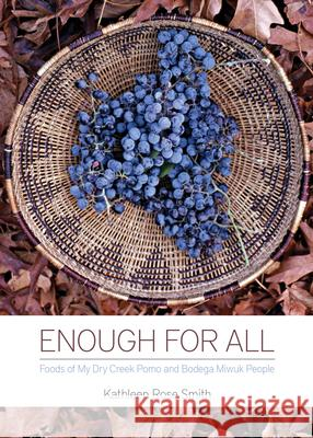 Kindle: Enough for All: Foods of My Dry Creek Pomo and Bodega Miwuk People Kathleen Rose Smith 9781597142427