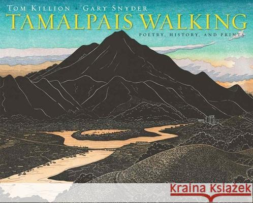 Tamalpais Walking: Poetry, History, and Prints Gary Snyder Tom Killion 9781597142595