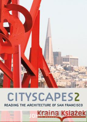 Cityscapes 2: Reading the Architecture of San Francisco John King 9781597143141
