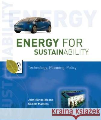 Energy for Sustainability: Technology, Planning, Policy John Randolph Gilbert Masters 9781597261036