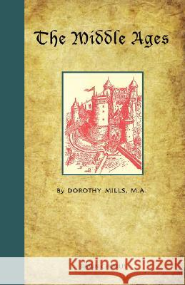 The Middle Ages Dorothy Mills 9781597313520