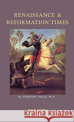Renaissance and Reformation Times Dorothy Mills 9781597313766
