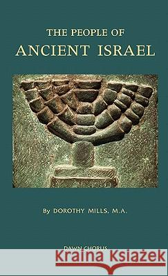 The People of Ancient Israel Dorothy Mills 9781597313803 Dawn Chorus Press