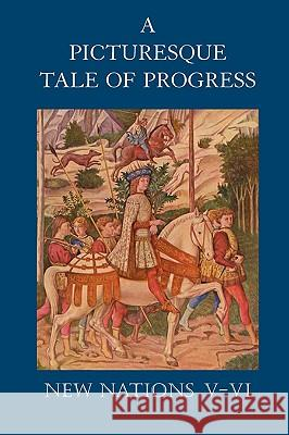 A Picturesque Tale of Progress: New Nations V-VI Olive Beaupre Miller Harry Neal Baum 9781597313919