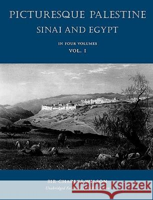 Picturesque Palestine: Sinai and Egypt: Volume I Charles Wilson 9781597314565