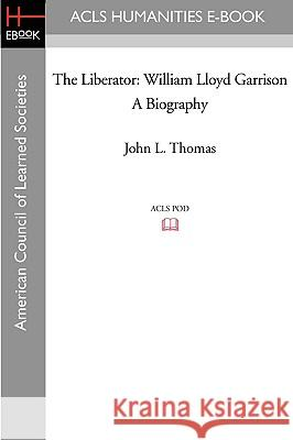 The Liberator: William Lloyd Garrison a Biography John L. Thomas 9781597404372