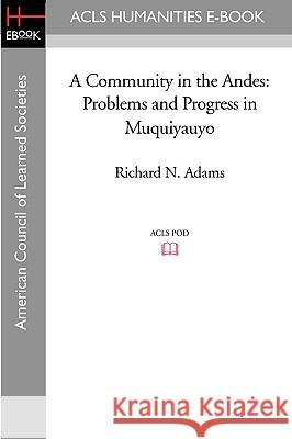 A Community in the Andes: Problems and Progress in Muquiyauyo Richard N. Adams 9781597406604