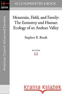 Mountain, Field, and Family: The Economy and Human Ecology of an Andean Valley Stephen B. Brush 9781597406611