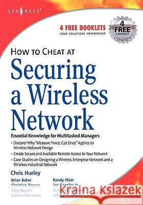 How to Cheat at Securing a Wireless Network Chris Hurley 9781597490870