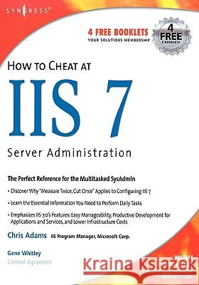 How to Cheat at IIS 7 Server Administration Chris Adams Conrad, Jr. Agramont Gene Whitley 9781597491556