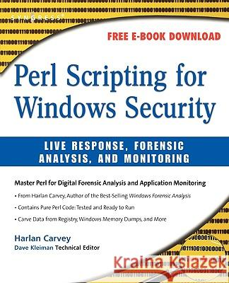 Perl Scripting for Windows Security: Live Response, Forensic Analysis, and Monitoring Harlan Carvey 9781597491730
