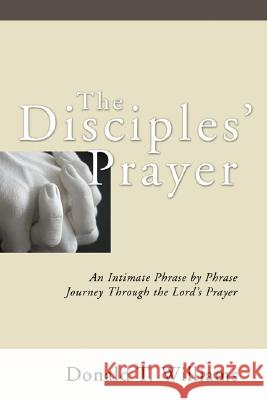 The Disciples' Prayer Donald T. Williams 9781597520102