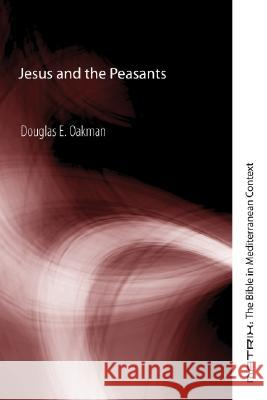 Jesus and the Peasants Douglas E. Oakman 9781597522755