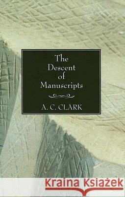 The Descent of Manuscripts A. C. Clark 9781597525763 Wipf & Stock Publishers