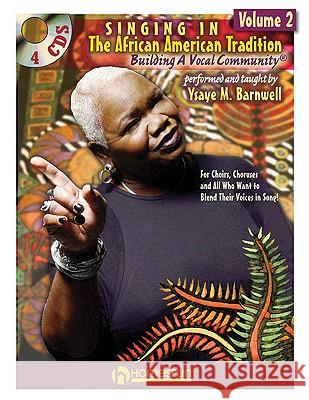 Singing in the African American Tradition, Volume 2: Building a Vocal Community [With 4 CDs] Ysaye M. Barnwell 9781597732765
