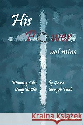 His Power--Not Mine Ronald M. Carter 9781597817813