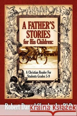 A Father's Stories for His Children: A Christian Reader for Students Grades 5-9 Phd Robert Shank 9781597819466