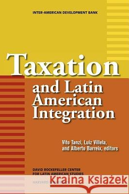 Taxation and Latin American Integration Vito Tanzi Luiz Villela Alberto Barreix 9781597820585