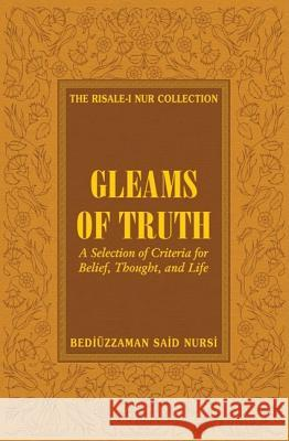 Gleams of Truth : Prescriptions for a Healthy Social Life Bediuzzaman Said Nursi 9781597842143