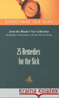 25 Remedies for the Sick Bediuzzaman Said Nursi   9781597842181