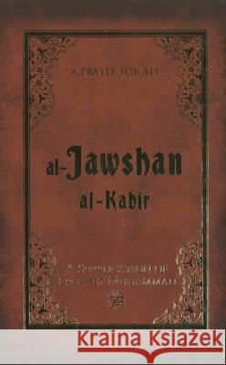 Al-Jawshan Al-Kabir: A Supplication of Prophet Muhammad  9781597842273