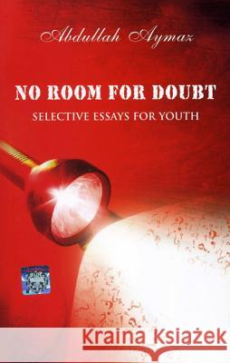 No Room for Doubt : Selective Essays for Youth Abdullah Aymaz 9781597842488